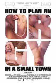 How to Plan an Orgy in a Small Town Erotik Film